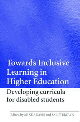 Towards Inclusive Learning in Higher Education: Developing Curricula for Disabled Students by Sally Brown