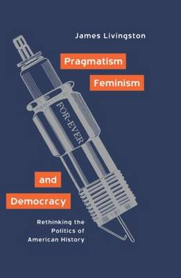 Pragmatism, Feminism, and Democracy book