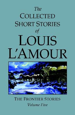 Collected Short Stories Of Louis L'amour Volume 5 by Louis L'amour