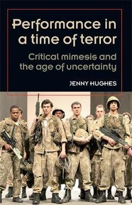 Performance in a Time of Terror by Jenny Hughes