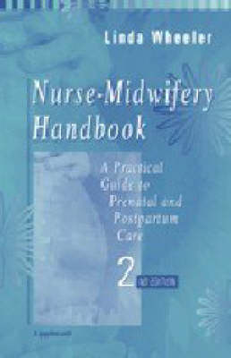 The Nurse-midwifery Handbook: A Practical Guide to Prenatal and Postpartum Care by Linda Wheeler