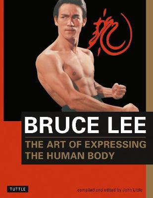 Bruce Lee The Art of Expressing the Human Body by Bruce Lee
