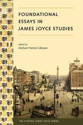 Foundational Essays in James Joyce Studies by Michael Patrick Gillespie