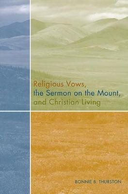 Religious Vows, the Sermon on the Mount, and Christian Living by Bonnie B. Thurston