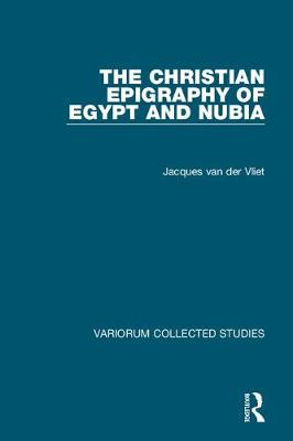 The Christian Epigraphy of Egypt and Nubia by Jacques van der Vliet