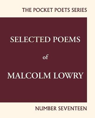 Selected Poems of Malcolm Lowry by Lawrence Ferlinghetti