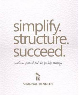 Simplify. Structure. Succeed by Shannah Kennedy