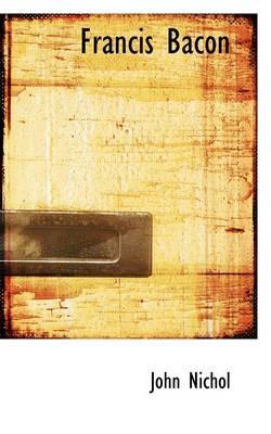 Francis Bacon by John Nichol