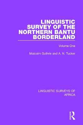 Linguistic Survey of the Northern Bantu Borderland: Volume One by Malcolm Guthrie