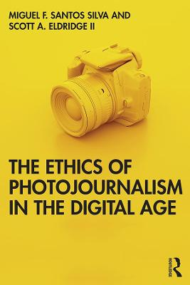 The Ethics of Photojournalism in the Digital Age book