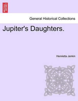 Jupiter's Daughters. by Henrietta Jenkin