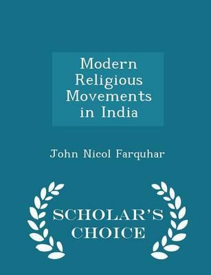 Modern Religious Movements in India - Scholar's Choice Edition by John Nicol Farquhar