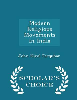 Modern Religious Movements in India - Scholar's Choice Edition by John Nicol Farquhar