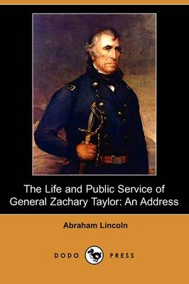 The Life and Public Service of General Zachary Taylor by Abraham Lincoln