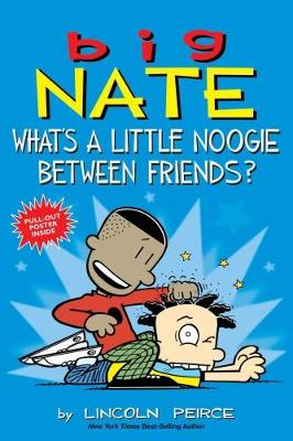 Big Nate: What's a Little Noogie Between Friends? by Lincoln Peirce