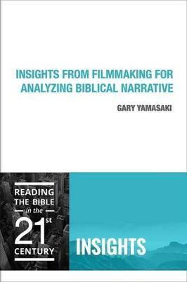 Insights from Filmmaking for Analyzing Biblical Narrative by Gary Yamasaki