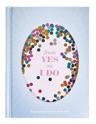 From Yes to I Do: An Engagement Journal by Chronicle Books