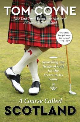 A Course Called Scotland: Searching the Home of Golf for the Secret to Its Game book
