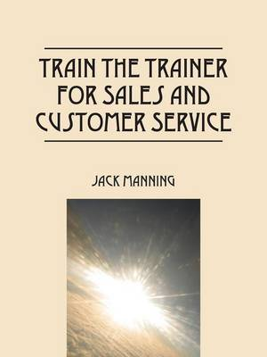 Train the Trainer for Sales and Customer Service by Jack Manning