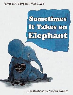 Sometimes It Takes an Elephant by Patricia a Campbell M DIV M S