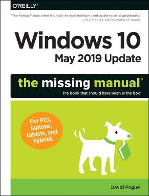 Windows 10 May 2019 Update: The Missing Manual: The Book That Should Have Been in the Box by David Pogue