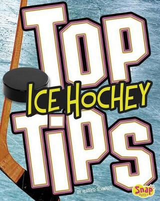 Top Ice Hockey Tips by ,Heather,E. Schwartz