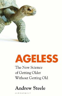 Ageless: The New Science of Getting Older Without Getting Old by Andrew Steele