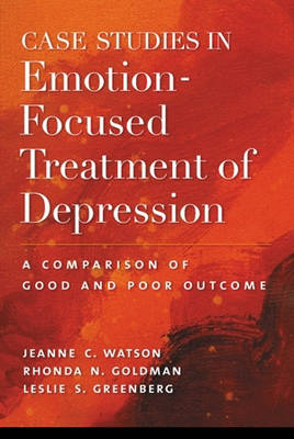 Case Studies in Emotion-focused Treatment of Depression by Jeanne C. Watson
