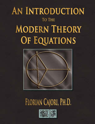 An Introduction to the Modern Theory of Equations by Cajori Florian