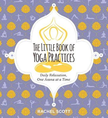 The Little Book of Yoga Practices by Rachel Scott
