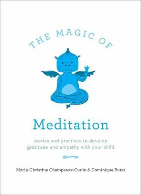The Magic Of Meditation by Marie Champeaux-Cunin
