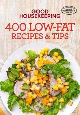 Good Housekeeping 400 Low-Fat Recipes & Tips by Good Housekeeping
