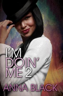 I'm Doin' Me 2 by Anna Black