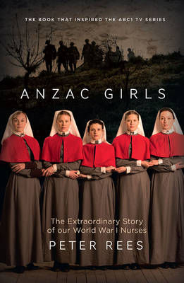 The Anzac Girls by Peter Rees