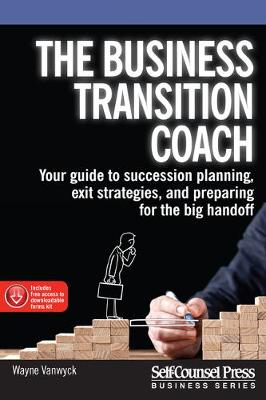 The Business Transition Coach: Your Guide to Succession Planning, Exit Strategies, and Preparing for the Big Handoff by Wayne Vanwyck