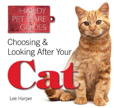 Choosing & Looking After Your Cat by Lee Harper