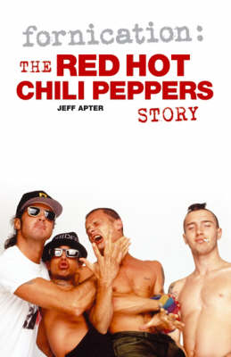 "Fornication: The ""Red Hot Chili Peppers"" Story by Jeff Apter"