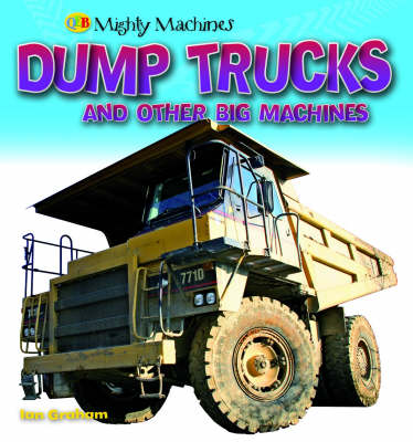 Dump Trucks and Other Big Machines by Ian Graham