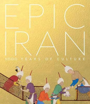 Epic Iran: 5000 Years of Culture by John Curtis