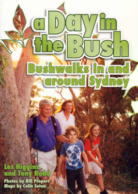 A Day in the Bush: Family Bushwalks in and Around Sydney by Les Higgins