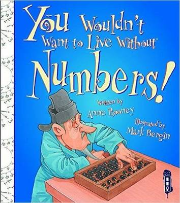 You Wouldn't Want To Live Without Numbers! by Anne Rooney