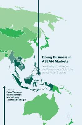 Doing Business in ASEAN Markets: Leadership Challenges and Governance Solutions across Asian Borders by Ian Williamson