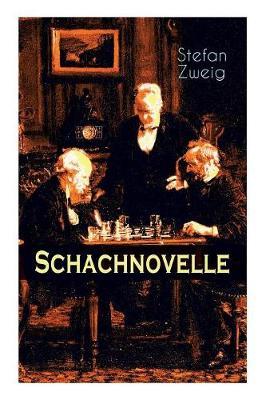 Schachnovelle: Ein Meisterwerk der Literatur: Stefan Zweigs letztes und zugleich bekanntestes Werk by Stefan Zweig