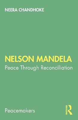 Nelson Mandela: Peace Through Reconciliation by Neera Chandhoke