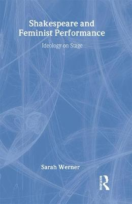 Shakespeare and Feminist Performance by Sarah Werner