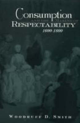 Consumption and the Making of Respectability, 1600-1800 book