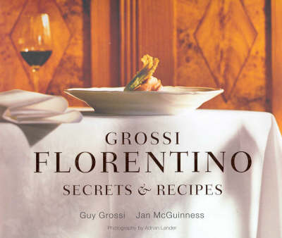 Grossi Florentino Secrets & Recipes by Jan McGuinness