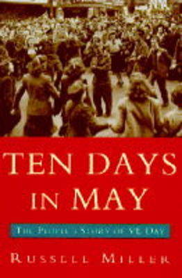 Ten Days in May: People's Story of VE Day by Russell Miller