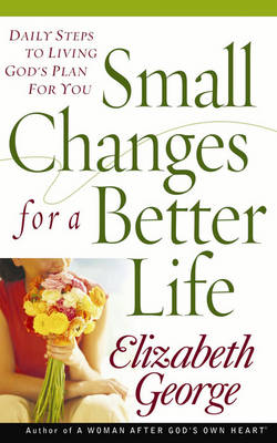 Small Changes for a Better Life by Elizabeth George