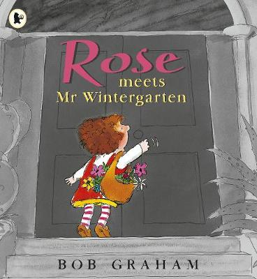 Rose Meets Mr Wintergarten by Bob Graham